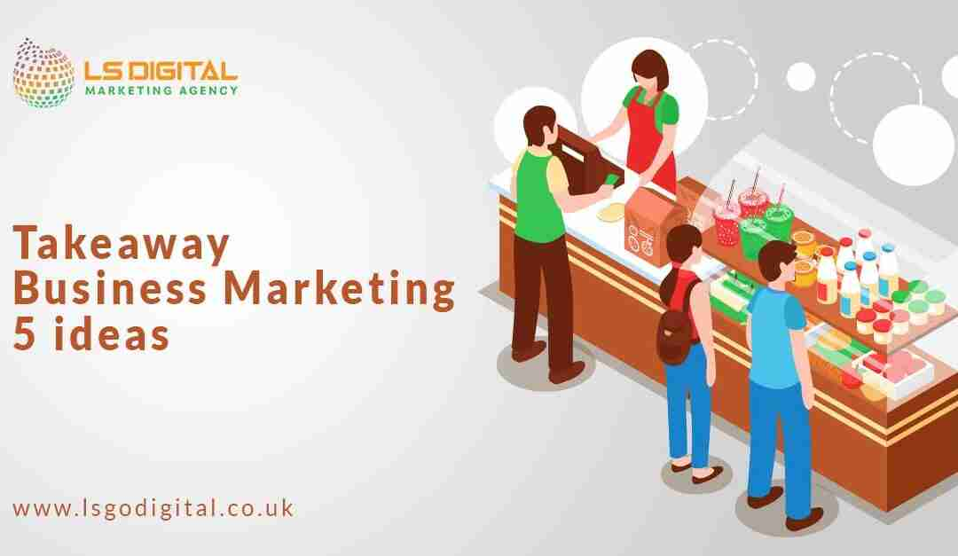 Takeaway-Business-Marketing-5-ideas-LS-digital